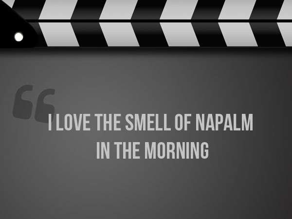 I Love The Smell Of Napalm In The Morning quotes